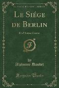 Le Siege de Berlin: Et D'Autres Contes (Classic Reprint)