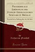 Programm Zur Eroffnung Des Judisch-Theologischen Seminars Zu Breslau: Franckel'sche Stiftung Den 16, AB 5614 (Classic Reprint)