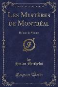 Les Mysteres de Montreal: Roman de M Urs (Classic Reprint)