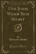Der Judas Wider Sich Selbst (Classic Reprint)