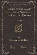 The Lily of the Valley; The Firm of Nucingen; The Country Doctor: And Other Stories (Classic Reprint)