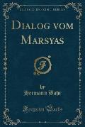 Dialog Vom Marsyas (Classic Reprint)
