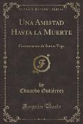 Una Amistad Hasta La Muerte: Continuacion de Santos Vega (Classic Reprint)