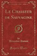 Le Chasseur de Sauvagine (Classic Reprint)