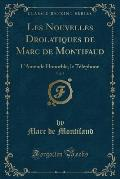 Les Nouvelles Drolatiques de Marc de Montifaud, Vol. 5: L'Amende Honorble, Le Telephone (Classic Reprint)