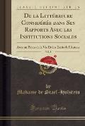de La Litterature Consideree Dans Ses Rapports Avec Les Institutions Sociales, Vol. 2: Avec Un Precis de La Vie Et Des Ecrits de L'Auteur (Classic Rep