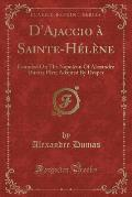 D'Ajaccio a Sainte-Helene: Founded on the Napoleon of Alexandre Dumas Pere; Adapted by Draper (Classic Reprint)