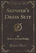 Skinner's Dress Suit (Classic Reprint)