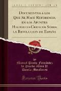 Documentos a Los Que Se Hace Referencia En Los Apuntes Historico-Criticos Sobre La Revolucion de Espana (Classic Reprint)