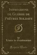Impressions de Guerre de Pretres Soldats (Classic Reprint)