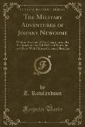The Military Adventures of Johnny Newcome: With an Account of His Campaign on the Peninsula and in Pall Mall and Notes, by an Officer with Fifteen Col