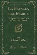 La Batalla del Marne: An Episode of Los Cuatro Jinet del Apocalipsis (Classic Reprint)