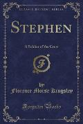 Stephen: A Soldier of the Cross (Classic Reprint)