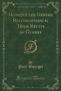 Monique Les Gestes; Reconnaissance; Trois Recits de Guerre (Classic Reprint)