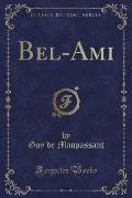 Bel-Ami (Classic Reprint)