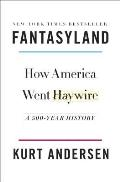 Fantasyland How America Went Haywire A 500 Year History