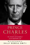 Prince Charles The Passions & Paradoxes of an Improbable Life