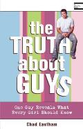 The Truth about Guys: One Guy Reveals What Every Girl Should Know