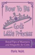How to Be God's Little Princess:...