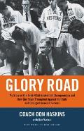 Glory Road My Story of the 1966 NCAA Basketball Championship & How One Team Triumphed Against the Odds & Changed America Fore