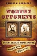 Worthy Opponents General William T Sherman USA General Joseph E Johnston CSA