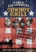 All American Cowboy Grill Sizzlin Recipes from the Worlds Greatest Cowboys