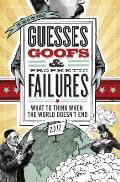 Guesses Goofs & Prophetic Failures What to Think When the World Doesn T End