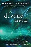 Divine Matrix Bridging Time Space Miracles & Belief
