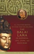 All You Ever Wanted to Know From His Holiness the Dalai Lama on Happiness, Life, Living, and Much More
