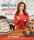 From Junkfood to Joyfood All the Foods You Love to EatOnly Better