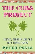Cuba Project Castro Kennedy & the FBIs Tamale Squad