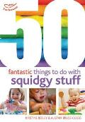 50 Fantastic Things To Do With Squidgy Stuff