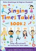 Singing Times Tables Book 2: Songs, Raps and Games for Teaching the Times Tables