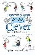 How to sound really clever; 600 words you need to know