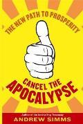 Cancel the Apocalypse: the New Path To Prosperity