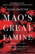 Maos Great Famine The History of Chinas Most Devastating Catastrophe 1958 62 Frank Diktter