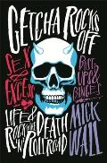Getcha Rocks Off: Sex & Excess. Bust-Ups & Binges. Life & Death on the Rock N' Roll Road