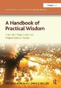 Handbook of Practical Wisdom: Leadership, Organization and Integral Business Practice