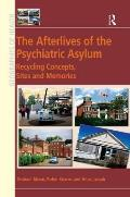 The Afterlives of the Psychiatric Asylum: The Recycling of Concepts, Sites and Memories