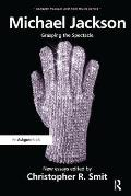 Michael Jackson: Grasping the Spectacle. Edited by Christopher R. Smit