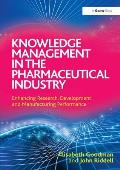 Knowledge Management in the Pharmaceutical Industry: Enhancing Research, Development and Manufacturing Performance