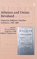 Atheism and Deism Revalued: Heterodox Religious Identities in Britain, 1650-1800
