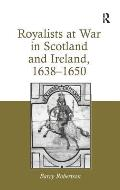 Royalists at War in Scotland and Ireland, 1638 1650