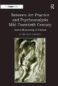 Between Art Practice and Psychoanalysis Mid-Twentieth Century