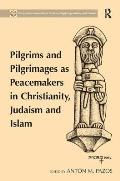 Pilgrims and Pilgrimages as Peacemakers in Christianity, Judaism and Islam