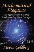 Mathematical Elegance: An Approachable Guide to Understanding Basic Concepts