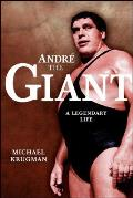 Andre the Giant Andre the Giant A Legendary Life