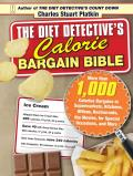 The Diet Detective's Calorie Bargain Bible: More Than 1,000 Calorie Bargains in Supermarkets, Kitchens, Offices, Restaurants, the Movies, for Special