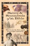 Saints & Scoundrels of the Bible: The Good, the Bad, and the Downright Dastardly