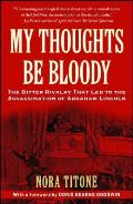 My Thoughts Be Bloody The Bitter Rivalry That Led to the Assassination of Abraham Lincoln